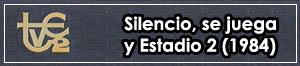 Silencio, se juega y Estadio 2 (1984)