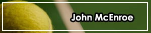 John McEnroe, leyenda del tenis (IV)